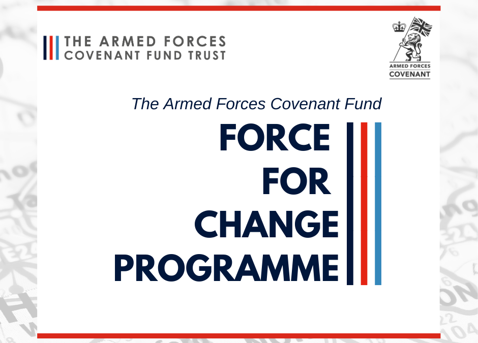 Armed Forces Covenant Trust Fund – Force for Change – New Funding Rounds